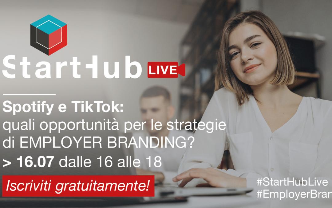 "16.07.20 Start Hub Live ""Spotify e TikTok: quali opportunità per le strategie di EMPLOYER BRANDING?"""