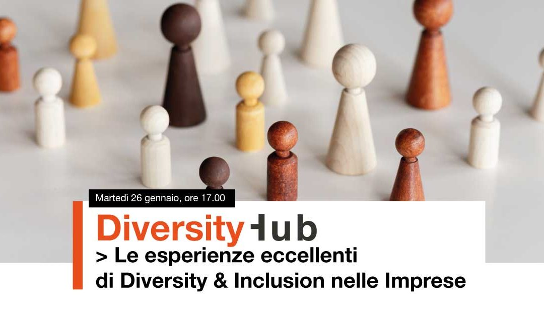 """26.01.21 Diversity Hub: """"Le esperienze eccellenti di Diversity & Inclusion nelle Imprese"""""""