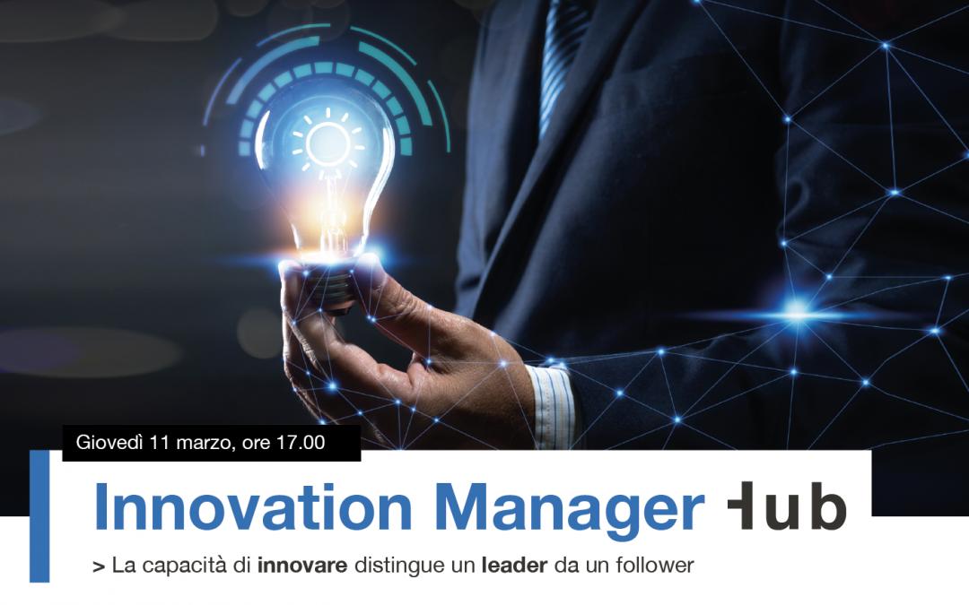 """INNOVATION MANAGER HUB: """"La capacità di innovare distingue un leader da un follower"""""""